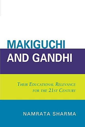 9780761840688: Makiguchi and Gandhi: Their Education Relevance for the 21st Century