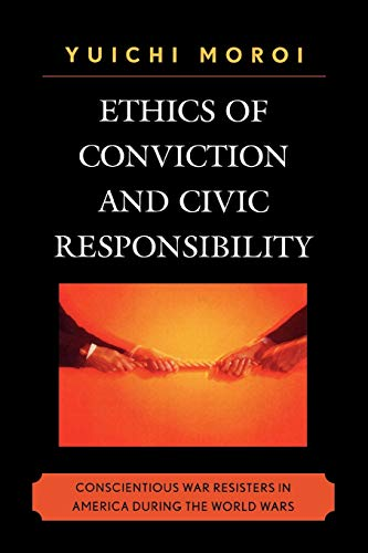 9780761840794: Ethics of Conviction and Civic Responsibility: Conscientious War Resisters in America During the World Wars