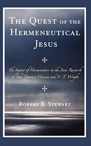 9780761840954: The Quest of the Hermeneutical Jesus: The Impact of Hermeneutics on the Jesus Research of John Dominic Crossan and N.T. Wright