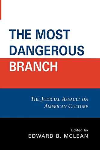 9780761841500: The Most Dangerous Branch: The Judicial Assault on American Culture