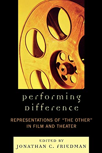 Performing Difference: Representations of 'The Other' in Film and Theatre: Jonathan C. ...