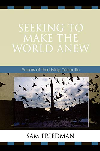9780761841708: Seeking to Make the World Anew: Poems of the Living Dialectic
