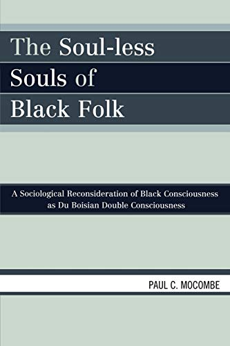 9780761842958: The Soul-less Souls of Black Folk: A Sociological Reconsideration of Black Consciousness as Du Boisian Double Consciousness