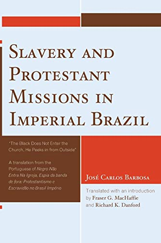 Slavery and Protestant Missions in Imperial Brazil: Barbosa, Josà Carlos