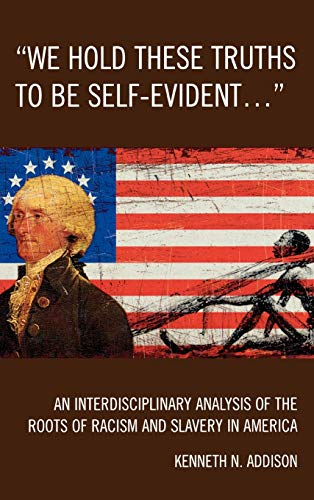 9780761843290: 'We Hold These Truths to Be Self-Evident...': An Interdisciplinary Analysis of the Roots of Racism and Slavery in America