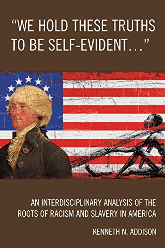 9780761843306: 'We Hold These Truths to Be Self-Evident...': An Interdisciplinary Analysis of the Roots of Racism and Slavery in America