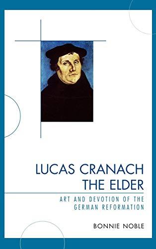 9780761843375: Lucas Cranach the Elder: Art and Devotion of the German Reformation