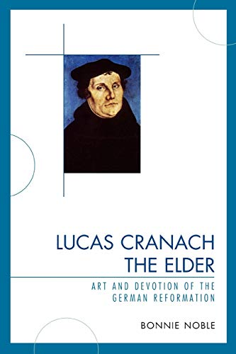 9780761843382: Lucas Cranach the Elder: Art and Devotion of the German Reformation
