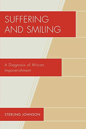 Suffering and Smiling: A Diagnosis of African Impoverishment: Sterling Johnson
