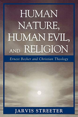 9780761843573: Human Nature, Human Evil, and Religion: Ernest Becker and Christian Theology