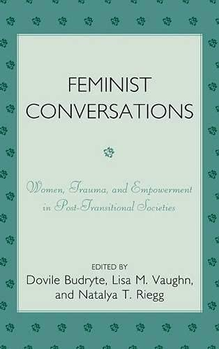 9780761843788: Feminist Conversations: Women, Trauma and Empowerment in Post-Transitional Societies