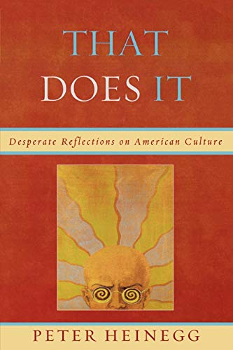 That Does It: Desperate Reflections on American Culture (0761843930) by Heinegg, Peter