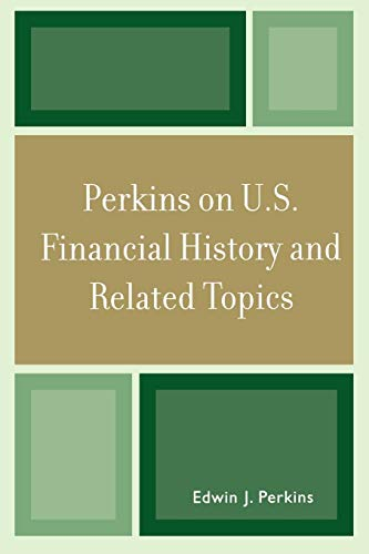 Perkins on U.S. Financial History and Related Topics (0761844201) by Edwin J. Perkins