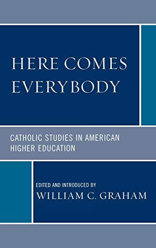 Here Comes Everybody: Catholics Studies in American: William C. Graham