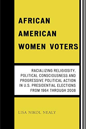 9780761844570: African American Women Voters: Racializing Religiosity, Political Consciousness and Progressive Political Action in U.S. Presidential Elections from 1964 through 2008