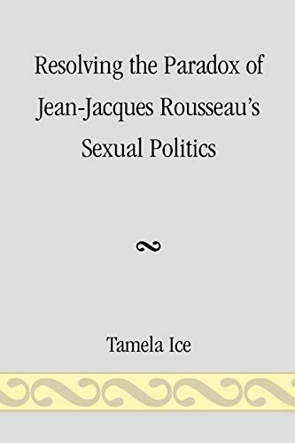 9780761844778: Resolving the Paradox of Jean-Jacques Rousseau's Sexual Politics