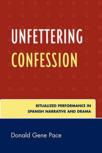 9780761845102: Unfettering Confession: Ritualized Performance in Spanish Narrative and Drama