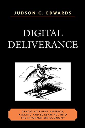 9780761845522: Digital Deliverance: Dragging Rural America, Kicking and Screaming, Into the Information Economy