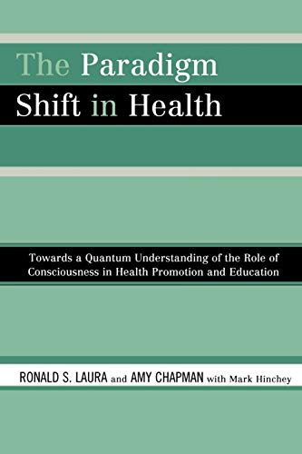 The Paradigm Shift in Health: Towards a: Chapman, Amy, Laura,