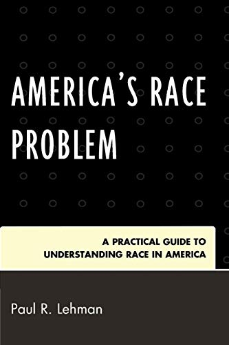 9780761845720: America's Race Problem: A Practical Guide to Understanding Race in America