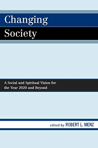 9780761845768: Changing Society: A Social and Spiritual Vision for the Year 2020 and Beyond