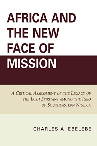 9780761845966: Africa and the New Face of Mission: A Critical Assessment of the Legacy of the Irish Spiritans Among the Igbo of Southeastern Nigeria
