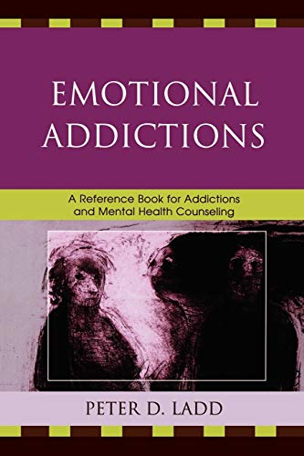 9780761846239: Emotional Addictions: A Reference Book for Addictions and Mental Health Counseling