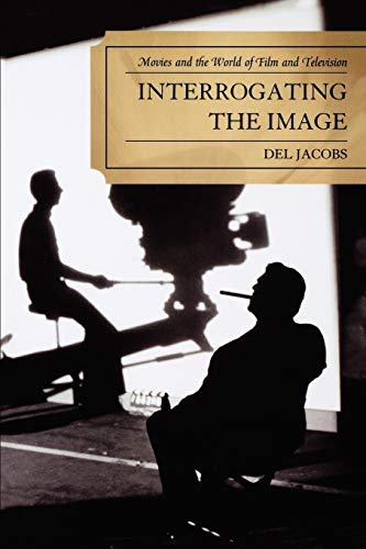 9780761846321: Interrogating the Image: Movies and the World of Film and Television
