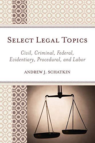 Select Legal Topics: Civil, Criminal, Federal, Evidentiary,: Andrew J. Schatkin