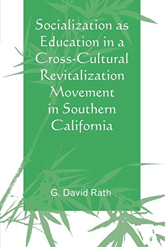 Socialization as Education in a Cross-Cultural Revitalization Movement in Southern California: Rath...