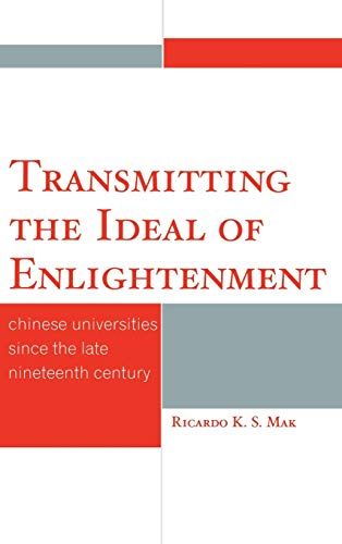 9780761847267: Transmitting the Ideal of Enlightenment: Chinese Universities Since the Late Nineteenth Century