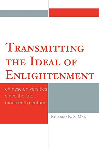 9780761847274: Transmitting the Ideal of Enlightenment: Chinese Universities Since the Late Nineteenth Century