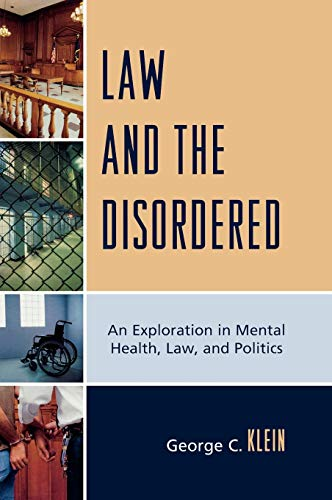 9780761847328: Law and the Disordered: An Explanation in Mental Health, Law, and Politics