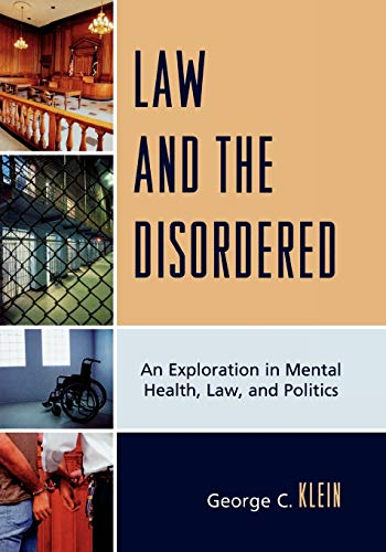 9780761847335: Law and the Disordered: An Exploration in Mental Health, Law, and Politics