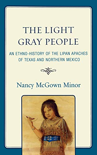 9780761848530: The Light Gray People: An Ethno-History of the Lipan Apaches of Texas and Northern Mexico