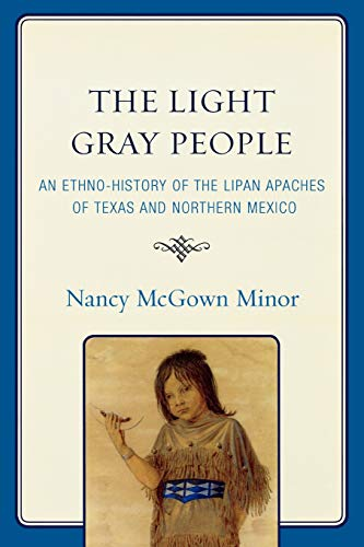 9780761848547: The Light Gray People: An Ethno-History of the Lipan Apaches of Texas and Northern Mexico