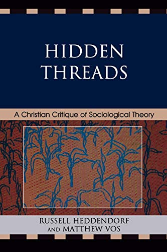 9780761849018: Hidden Threads: A Christian Critique of Sociological Theory