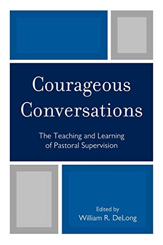 Courageous Conversations: The Teaching and Learning of Pastoral Supervision