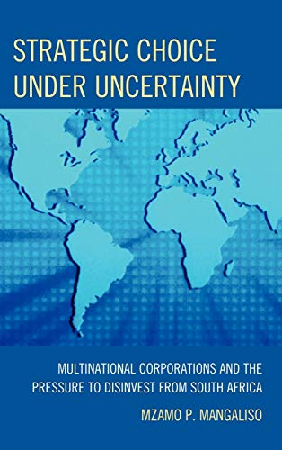 9780761850878: Strategic Choice Under Uncertainty: Multinational Corporations and the Pressure to Disinvest from South Africa