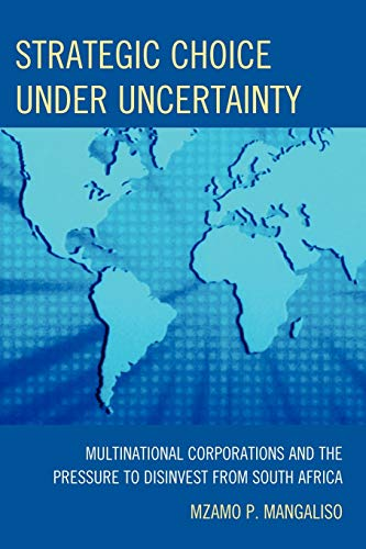 9780761850885: Strategic Choice Under Uncertainty: Multinational Corporations and the Pressure to Disinvest from South Africa