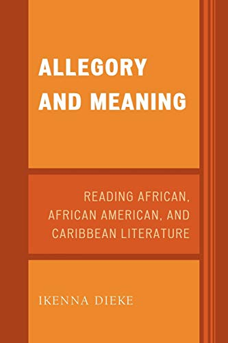 Allegory and Meaning: Reading African, African American, and Caribbean Literature: Ikenna Dieke