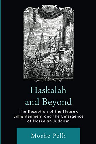 Haskalah and Beyond: The Reception of the Hebrew Enlightenment and the Emergence of Haskalah ...