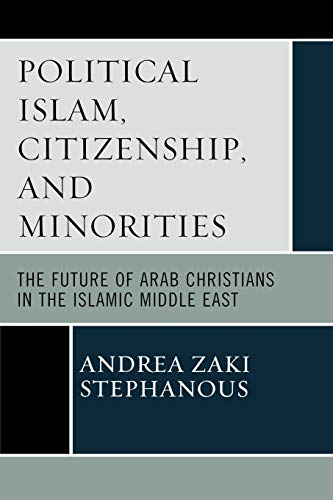 9780761852131: Political Islam, Citizenship, and Minorities: The Future of Arab Christians in the Islamic Middle East