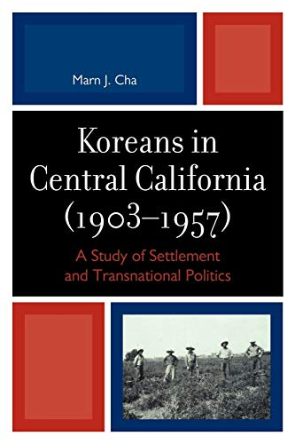 9780761852209: Koreans in Central California (1903-1957): A Study of Settlement and Transnational Politics