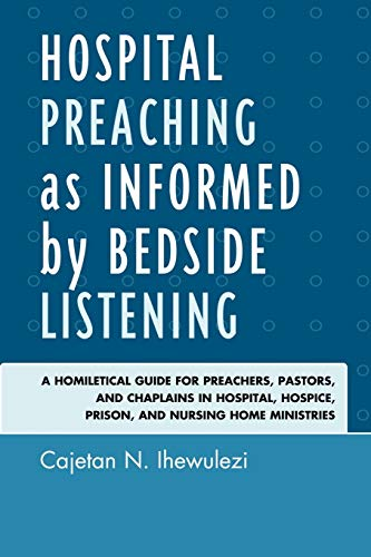 9780761852926: Hospital Preaching as Informed by Bedside Listening: A Homiletical Guide for Preachers, Pastors, and Chaplains in Hospital, Hospice, Prison, and Nursing Home Ministries