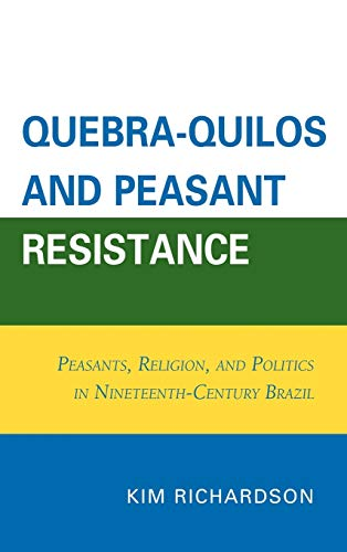 9780761853046: Quebra-Quilos and Peasant Resistance: Peasants, Religion, and Politics in Nineteenth-Century Brazil