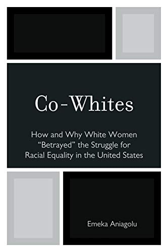 9780761853411: Co-Whites: How and Why White Women Betrayed the Struggle for Racial Equality in the United States