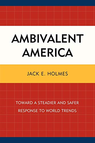 9780761854036: Ambivalent America: Toward a Steadier and Safer Response to World Trends