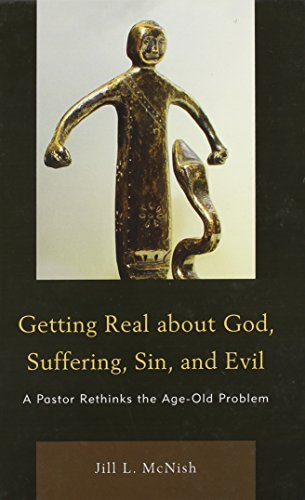 9780761854876: Getting Real About God, Suffering, Sin and Evil: A Pastor Rethinks the Age-Old Problem