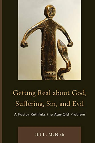 9780761854883: Getting Real About God, Suffering, Sin and Evil: A Pastor Rethinks the Age-Old Problem